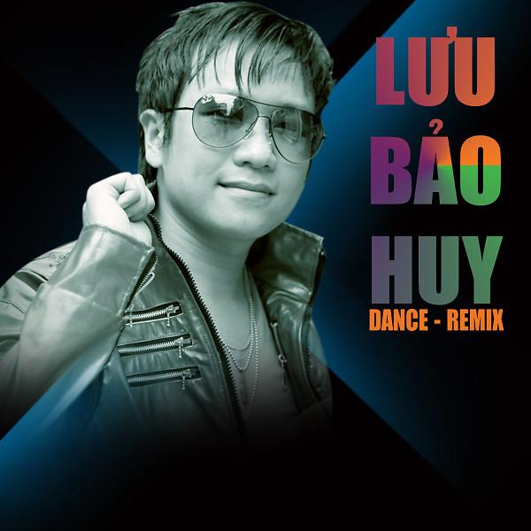 Lưu Bảo Huy Dance Remix